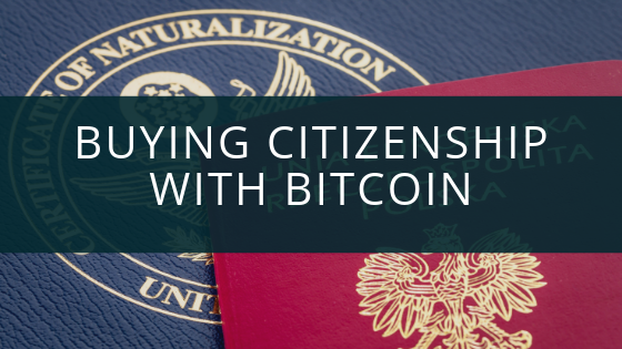 Buying Citizenship with Bitcoin